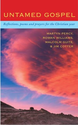 Untamed Gospel: Reflections, poems and prayers for the Christian year  -     By: Martyn Percy, Rowan Williams, Malcolm Guite