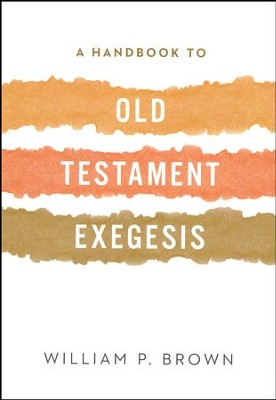 A Handbook to Old Testament Exegesis  -     By: William P. Brown