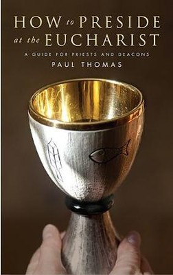 How to Preside at the Eucharist: A guide for priests and deacons  -     By: Paul Thomas