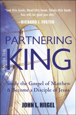 Partnering with the King: Study the Gospel of Matthew and Become a Disciple of Jesus  -     By: John L. Hiigel