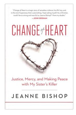 Change of Heart: Justice, Mercy, and Making Peace with My Sister's Killer  -     By: Jeanne Bishop