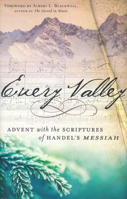Every Valley: Advent with the Scriptures of Handel's Messiah  -     By: Handle