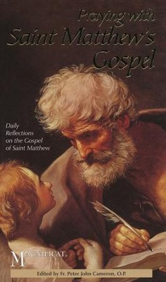 Praying With St. Matthew's Gospel: Daily Reflections to Lead You Through the Word of God  -     By: Father Peter John Cameron