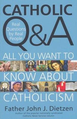 Catholic Q&A: All You Wanted to Know About Catholicism   -     By: John Dietzen