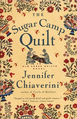 The Sugar Camp Quilt, An Elm Creek Quilts Novel   -     By: Jennifer Chiaverini