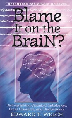 Blame It On the Brain?   -     By: Edward T. Welch