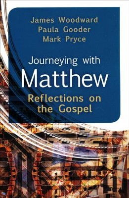 Journeying with Matthew: Reflections on the Gospel  -     By: James Woodward, Paula Gooder, Mark Pryce