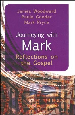 Journeying with Mark: Reflections on the Gospel  -     By: James Woodard, Paula Gooder, Mark Pryce