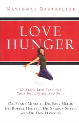 Love Hunger: 10-Stage Life Plan for Your Body, Mind,   and Soul  -     By: Drs. F. Minirth, P. Meier, R. Hemfelt et al.