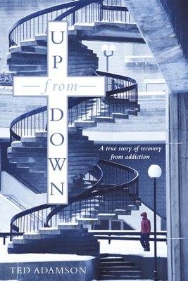Up From Down: A true story of recovery from addiction - eBook  -     By: Ted Adamson
