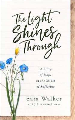 The Light Shines Through: A Story of Hope in the Midst of Suffering  -     By: Sara Walker
