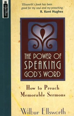 The Power of Speaking God's Word: How To Preach memorable sermons  -     By: Wilbur Ellsworth