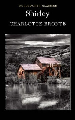 Shirley  -     By: Charlotte Bronte