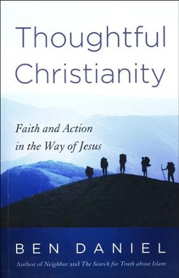 Thoughtful Christianity: Faith and Action in the Way of Jesus  -     By: Ben Daniel