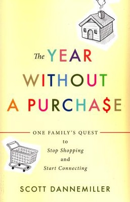 The Year without a Purchase: One Family's Quest to Stop Shopping and Start Connecting  -     By: Scott Dannemiller