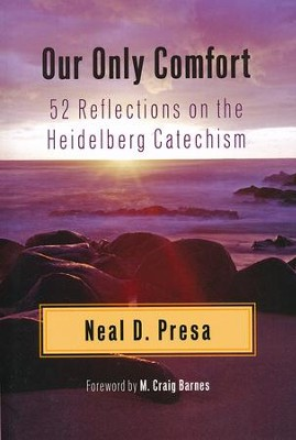 Our Only Comfort: 52 Reflections on the Heidelberg Catechism  -     By: Neal Presa