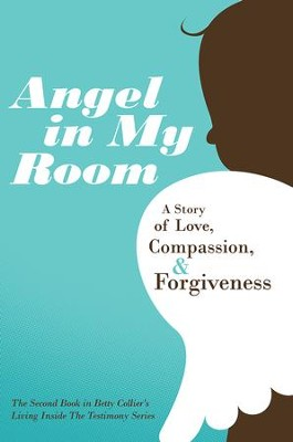 Angel in My Room: A Story of Love, Compassion, and Forgiveness - eBook  -     By: Betty Collier