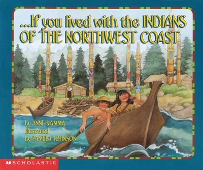 If You Lived with the Indians of the Northwest Coast  -     By: Anne Kamma     Illustrated By: Pamela Johnson