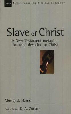 Slave of Christ: A New Testament Metaphor for Total Devotion to Christ (New Studies in Biblical Theology)  -     By: Murray J. Harris