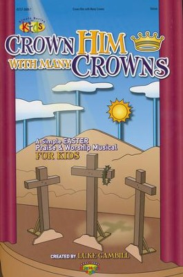 Crown Him with Many Crowns: Simple Easter Musical for Kids - Choral Book  -     By: Luke Gambill