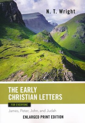 The Early Christian Letters for Everyone: James, Peter, John, and Judah - Enlarged Print Edition  -     By: N.T. Wright