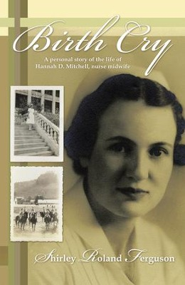Birth Cry: A personal story of the life of Hannah D. Mitchell, Nurse Midwife - eBook  -     By: Shirley Roland Ferguson