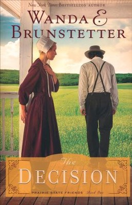 The Decision, Prairie State Friends Series #1   -     By: Wanda E. Brunstetter