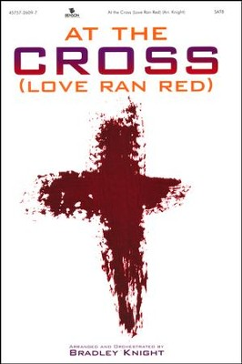 At the Cross (Love Ran Red) - Choral Book   -     By: Bradley Knight