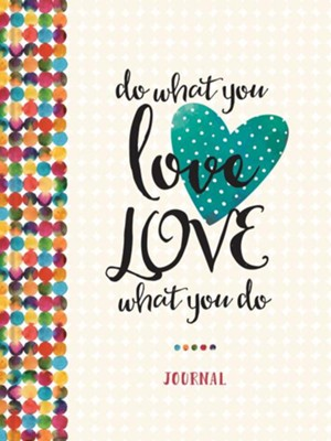 Do What You Love, Love What You Do Journal  -