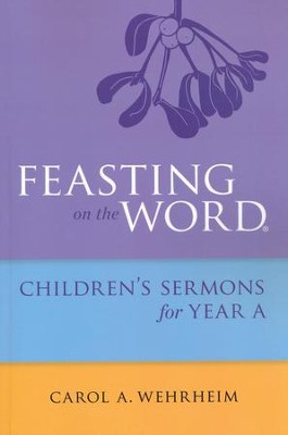 Feasting on the Word: Children's Sermons for Year A   -     By: Carol Wehrheim