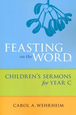 Feasting on the Word Children's Sermons for Year C  -     By: Carol A. Wehrheim