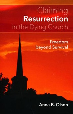 Claiming Resurrection in the Dying Church: Freedom Beyond Survival  -     By: Ana Olson