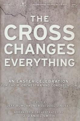 The Cross Changes Everything - Choral Book   -     By: J. Daniel Smith
