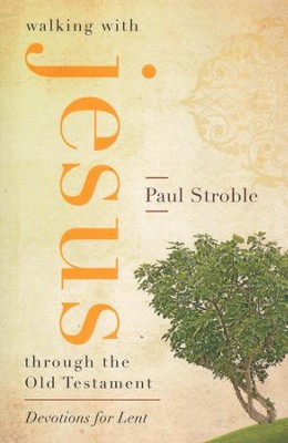 Walking with Jesus through the Old Testament: Devotions for Lent  -     By: Paul Stroble