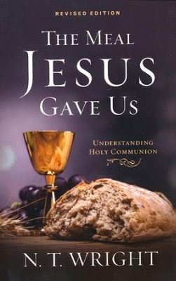 The Meal Jesus Gave Us, Revised Edition  -     By: N.T. Wright