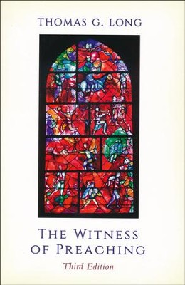 The Witness of Preaching, Third Edition  -     By: Thomas G. Long