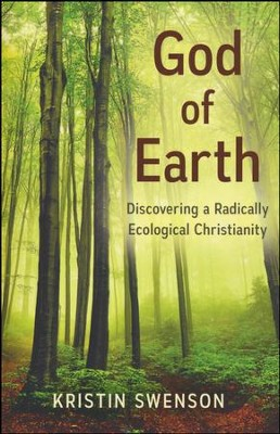 God of Earth: Finding Jesus in a Holy, Hopeful Creation  -     By: Kristin Swenson