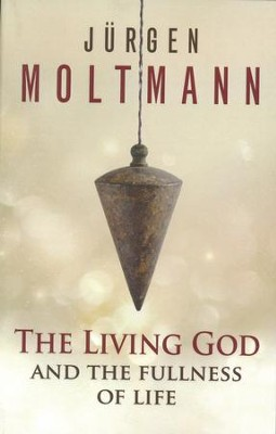 The Living God and the Fullness of Life  -     By: Jurgen Moltmann