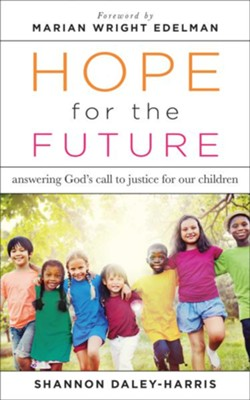 Hope for the Future: Answering God's Call to Justice for Our Children  -     By: Shannon Daley-Harris, Marian Wright Edelman