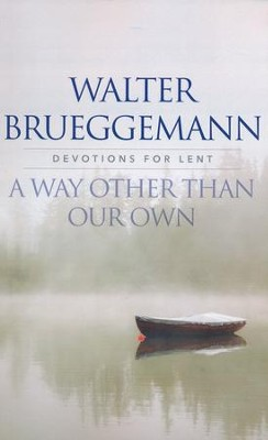 A Way other than Our Own: Devotions for Lent  -     By: Walter Brueggemann