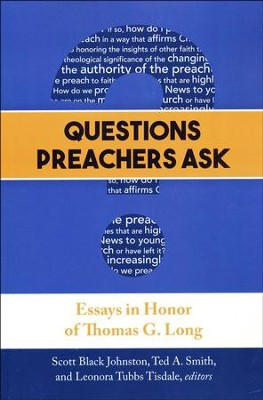 Questions Preachers Ask: Essays in Honor of Thomas G. Long  -     Edited By: Scott Black Johnston, Ted A. Smith, Leonora Tubbs Tisdale     By: Edited by S.B. Johnston, T.A. Smith & L.T. Tisdale