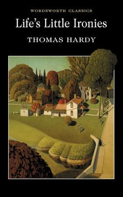 Life's Little Ironies  -     By: Thomas Hardy