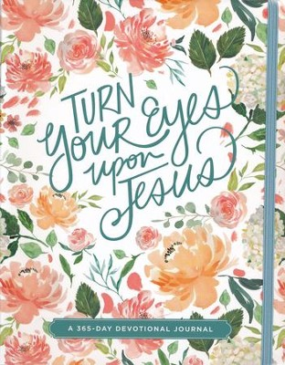 Turn Your Eyes Upon Jesus: A 365-Day Devotional Journal  -     By: Ellie Claire