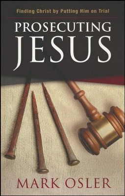 Prosecuting Jesus: Finding Christ by Putting Him on Trial  -     By: Mark Osler