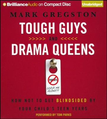 Tough Guys and Drama Queens: How Not to Get Blindsided by Your Child's Teen Years Unabridged Audiobook on CD  -     By: Mark L. Gregston