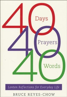 40 Days, 40 Prayers, 40 Words: Lenten Reflections for Everyday Life  -     By: Bruce Reyes-Chow