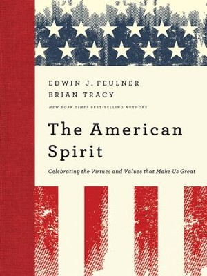 The American Spirit: Celebrating the Virtues and Values that Make Us Great - eBook  -     By: Ed Feulner