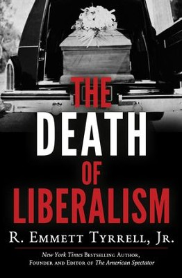 The Death of Liberalism - eBook  -     By: R. Emmett Tyrrell