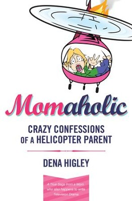 MOMAHOLIC: Confessions of a Helicopter Parent - eBook  -     By: Dena Higley