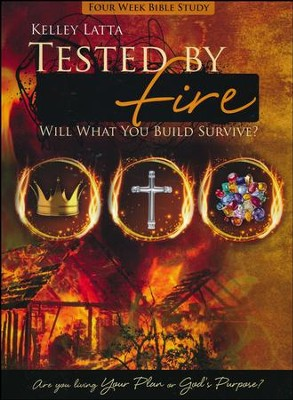 Tested by Fire: Will What You Build Survive?  -     By: Kelley Latta